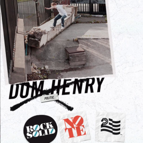 Dom Henry for Politic skateboards and Note Skateshop